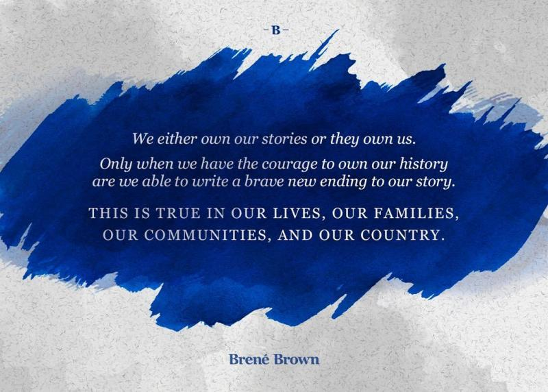 "Quote reads ""We either own our stories or they own us. Only when we have the courage to own our history are we able to write a brave new ending to our story..."""